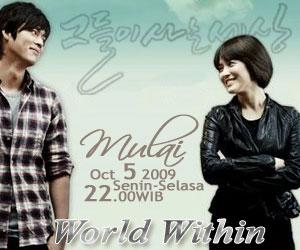 Drama Korea WORLDs within Mulai Menemui Pemirsa Setia pada 5 Oktober 2009 Tayang Senin-Selasa pukul 22:00 WIB di Indosiar
